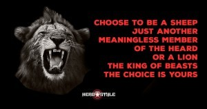 you must be fearless to be a lion