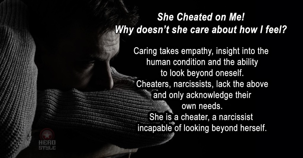 She cheated on me and is incapable of caring