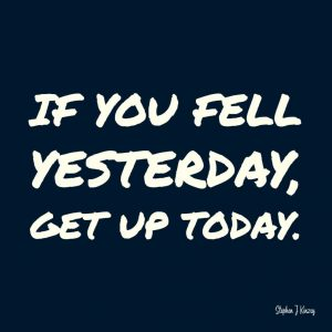 The challenges we experience will inevitably knock us down but we must get up never stop working toward our goals.