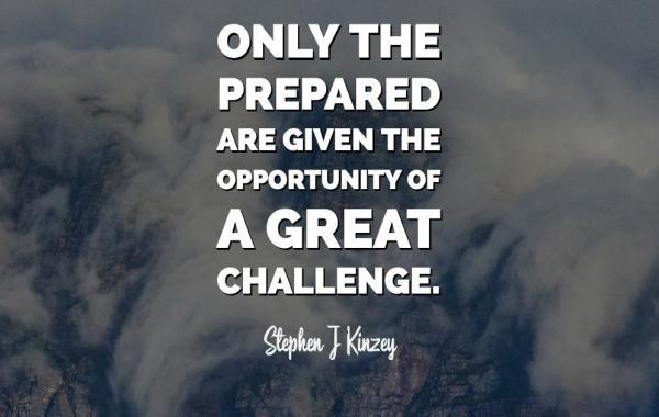 Only the Prepared are Given the Opportunity of a Great Challenge
