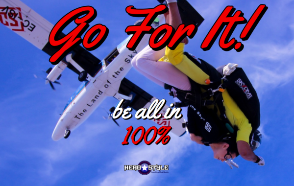 Go For It! Be All In 100%